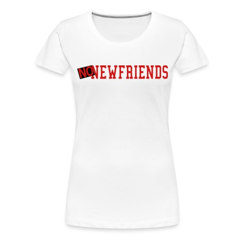 no new friends - Women's Premium T-Shirt