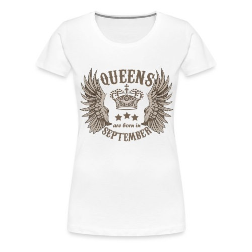 Queens are born in September - Women's Premium T-Shirt