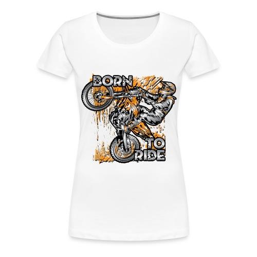 Born To Ride Motorcycles - Women's Premium T-Shirt