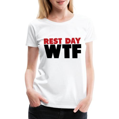 Rest Day WTF - Women's Premium T-Shirt