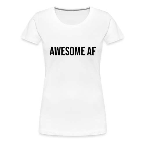 AWESOME AF BLACK - Women's Premium T-Shirt