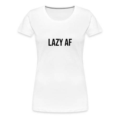 LAZY AF BLACK - Women's Premium T-Shirt