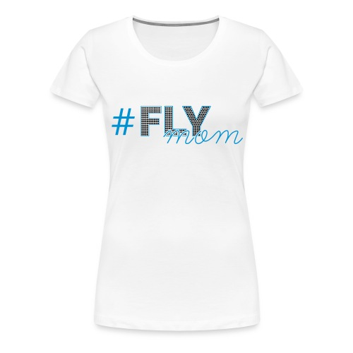 FLY Mom Blue - Women's Premium T-Shirt