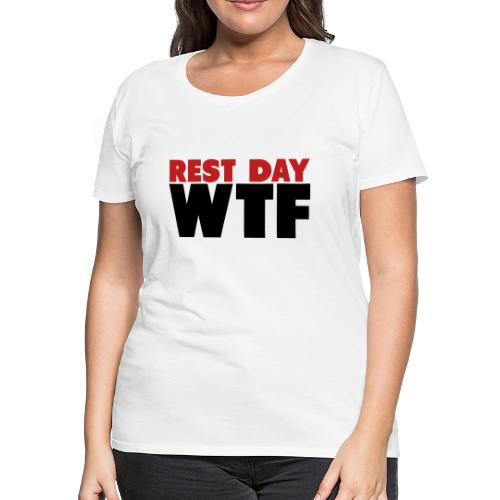 Rest Day WTF - Women's Premium T-Shirt