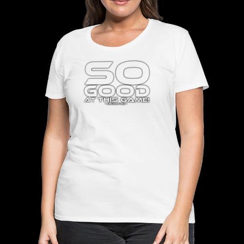 So Good at This Game! - Women's Premium T-Shirt