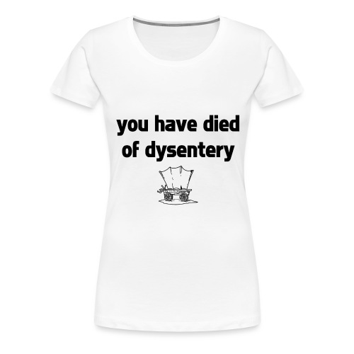 You Have Died of Dysentery - Women's Premium T-Shirt