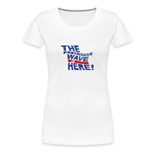 Progressive Wave Is Here - Women's Premium T-Shirt