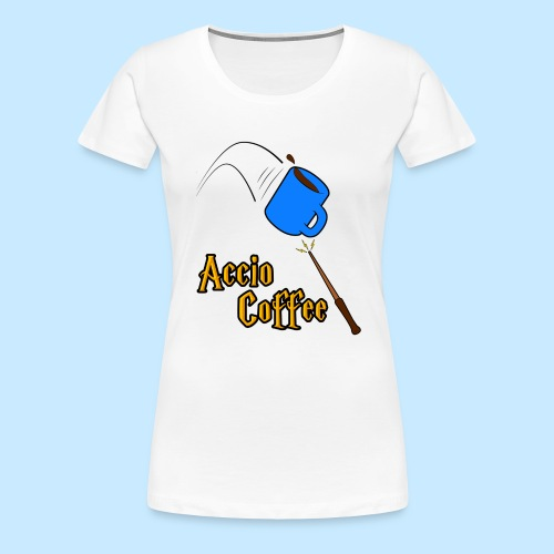 Accio Coffee! (Double Sided) - Women's Premium T-Shirt
