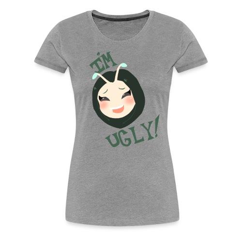 I'm Ugly! - Women's Premium T-Shirt