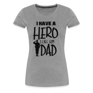 I have a hero. I call him Dad - Women's Premium T-Shirt