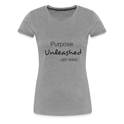 Purpose Unleashed (Gray) - Women's Premium T-Shirt
