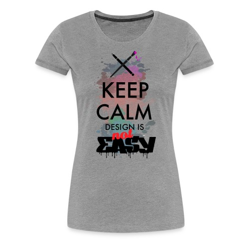 Design not easy - Women's Premium T-Shirt