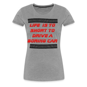 Life is to short to drive a boring car - Women's Premium T-Shirt