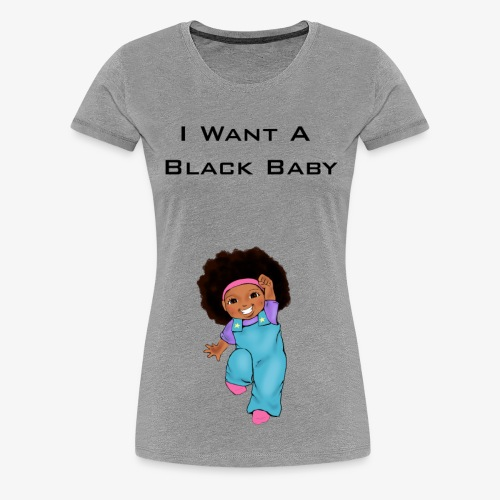 Want Black Baby - Women's Premium T-Shirt