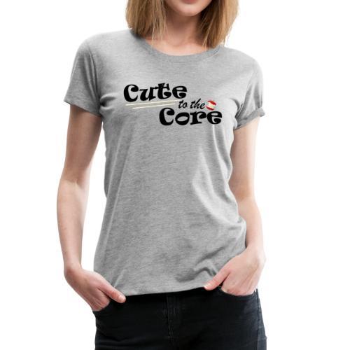 Cute to the Core - Women's Premium T-Shirt