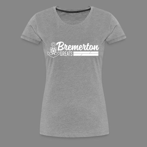 Bremerton Greats - Women's Premium T-Shirt