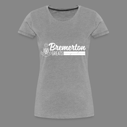 Bremerton Greats - Women's Premium T-Shirt