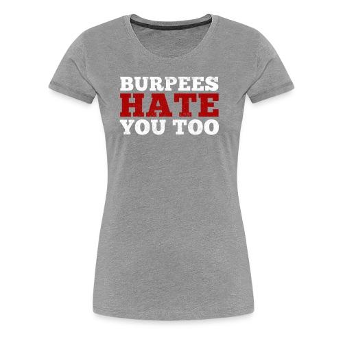 Burpees Hate You Too - Women's Premium T-Shirt
