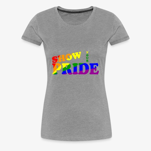 SHOW YOUR PRIDE A - Women's Premium T-Shirt