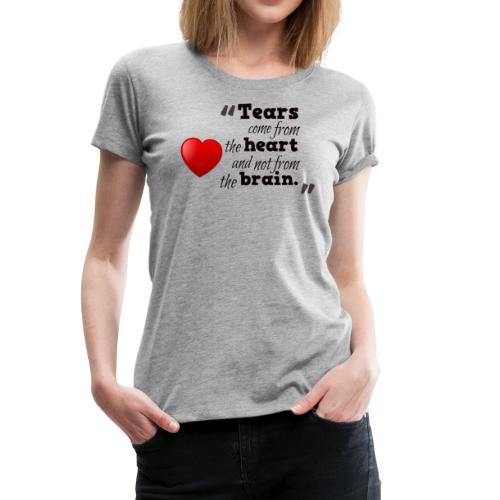 Tears Not Come From Brain - Women's Premium T-Shirt