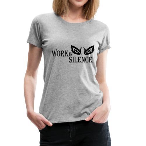 WORK IN SILENCE - Women's Premium T-Shirt