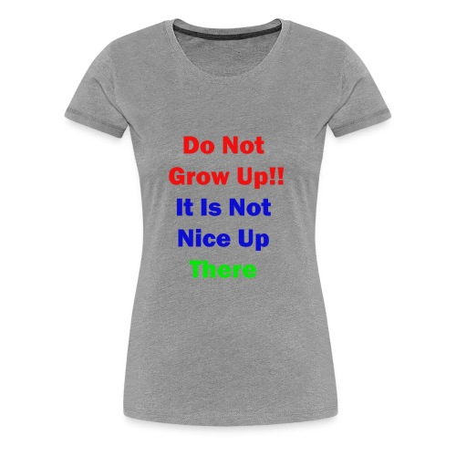 Do not Grow Up - Women's Premium T-Shirt