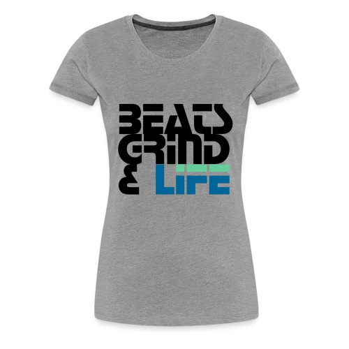 Beats Grind Life Logo 1 Shirt Design - Women's Premium T-Shirt
