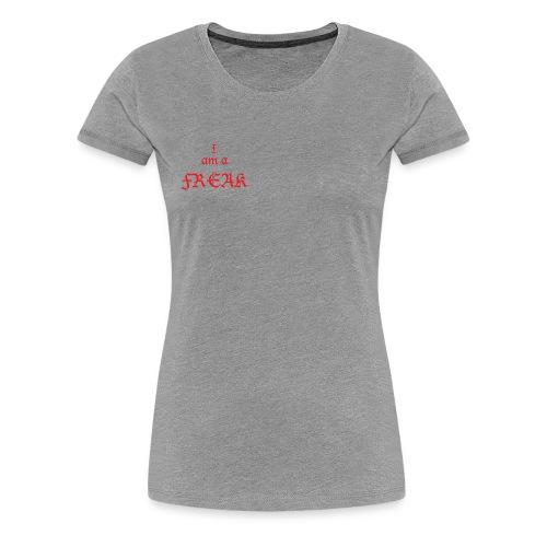 I am a Freak - Women's Premium T-Shirt