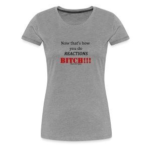 Reaction 2 - Women's Premium T-Shirt