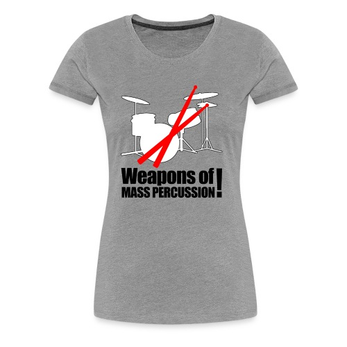 Weapons of mass Percussion - Women's Premium T-Shirt