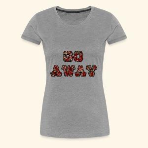 Go Away - Women's Premium T-Shirt
