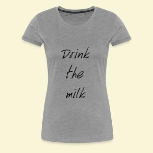 Drink the milk T-shirt - Women's Premium T-Shirt
