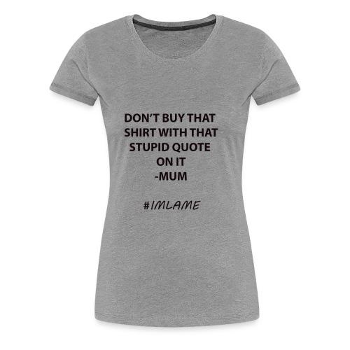 A STUPID SHIRT - Women's Premium T-Shirt