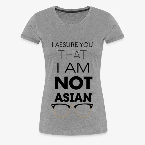 I'm not Asian - Women's Premium T-Shirt