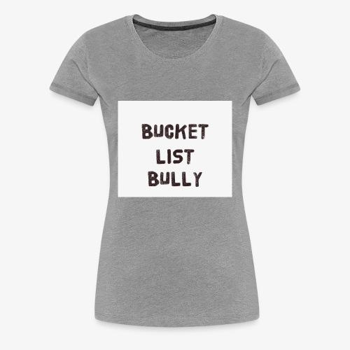 Bucket List Bully - Women's Premium T-Shirt