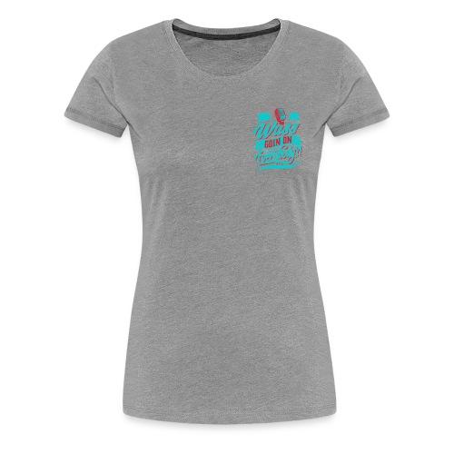 Wuss Goin On - Women's Premium T-Shirt