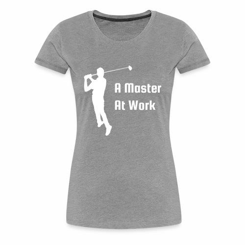 A Master At Work - Women's Premium T-Shirt