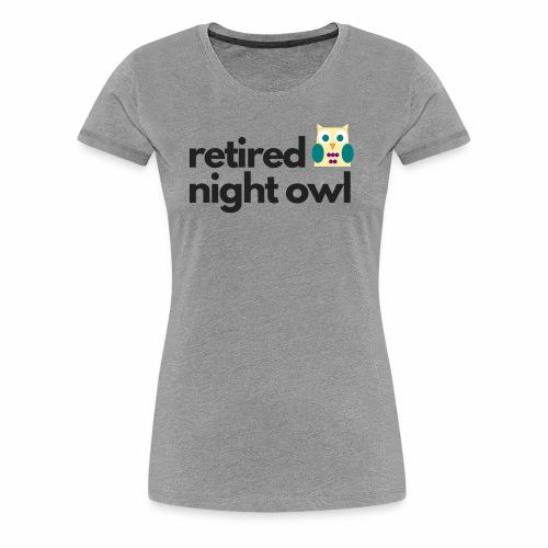 Retired Night Owl - Women's Premium T-Shirt