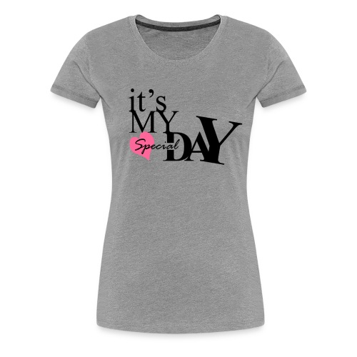 it's my special day - Birthday - Women's Premium T-Shirt