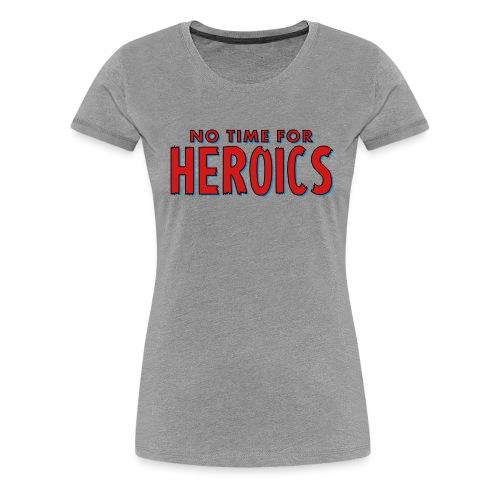 No Time for Heroics Logo - Women's Premium T-Shirt