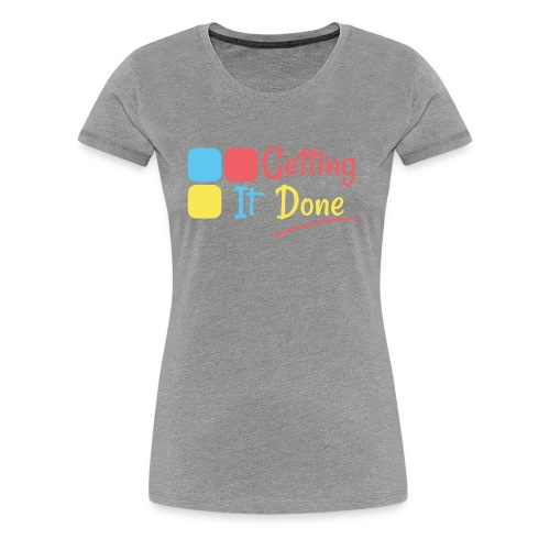 Getting It Done - Women's Premium T-Shirt