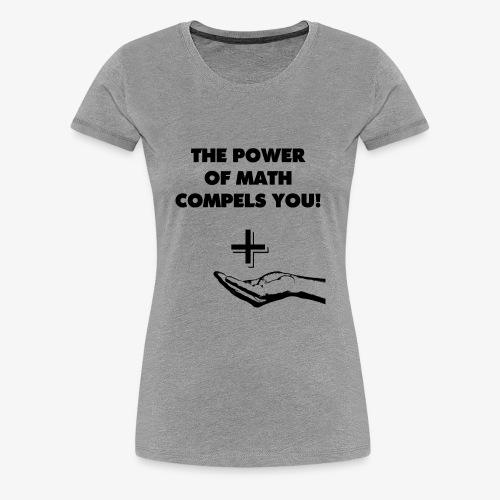 The Power of Math Compels You! - Women's Premium T-Shirt