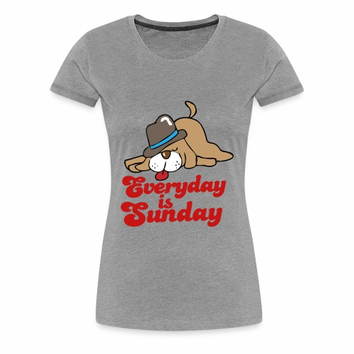 everyday is sunday - Women's Premium T-Shirt