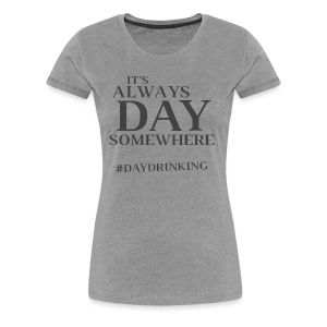 Day Drinking - Women's Premium T-Shirt