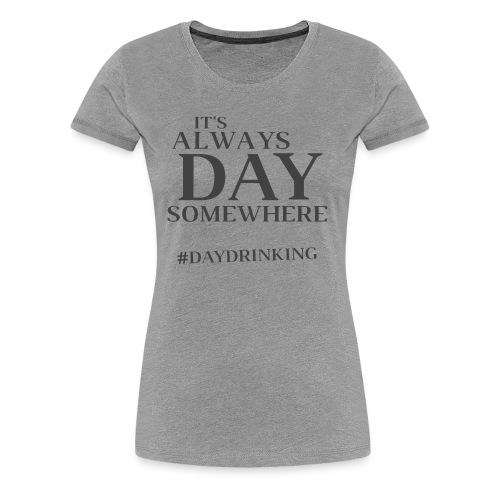 Day Drinking - Women's Premium T-Shirt