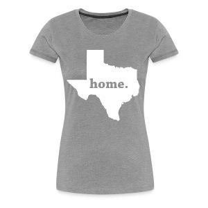 Texas Home. Shirt - Women's Premium T-Shirt