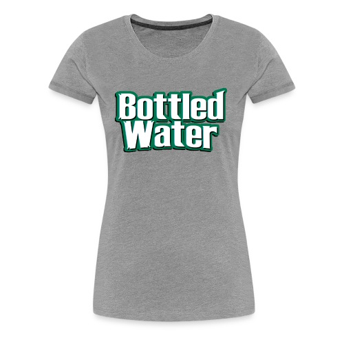 Bottled Water - Women's Premium T-Shirt