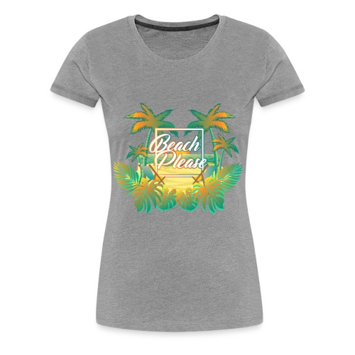 BeachPlease - Women's Premium T-Shirt