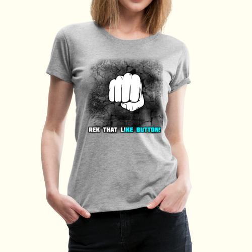 REK THAT LIKE BUTTON! - Women's Premium T-Shirt