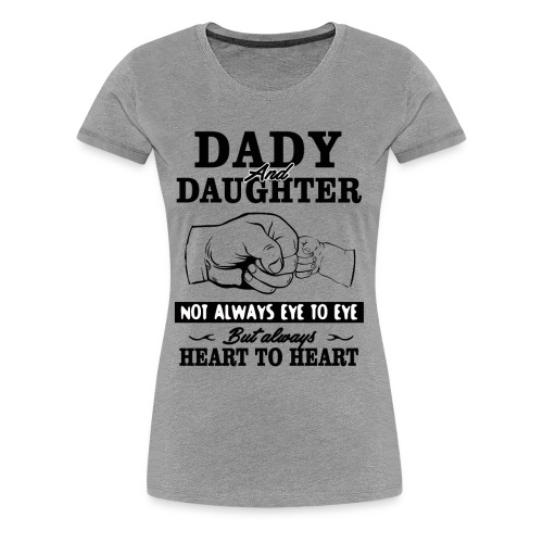 Dady and Daughter - Women's Premium T-Shirt
